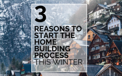 3 Reasons To Start The Home Building Process This Winter