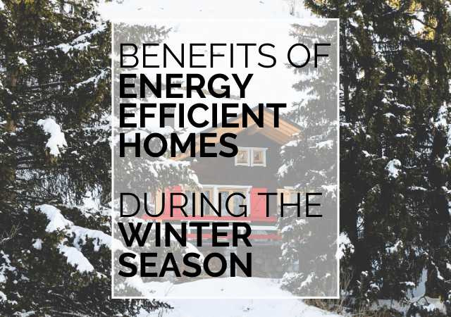 Benefits Of Energy Efficient Homes During The Winter Season