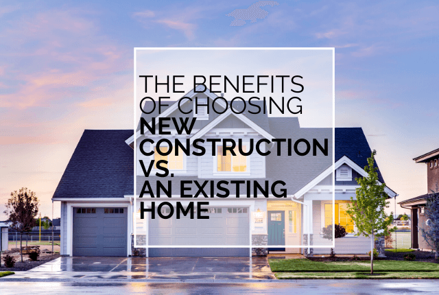 The Benefits Of Choosing New Construction Vs. An Existing Home